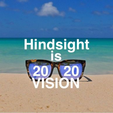 Hindsight is 2020 vision